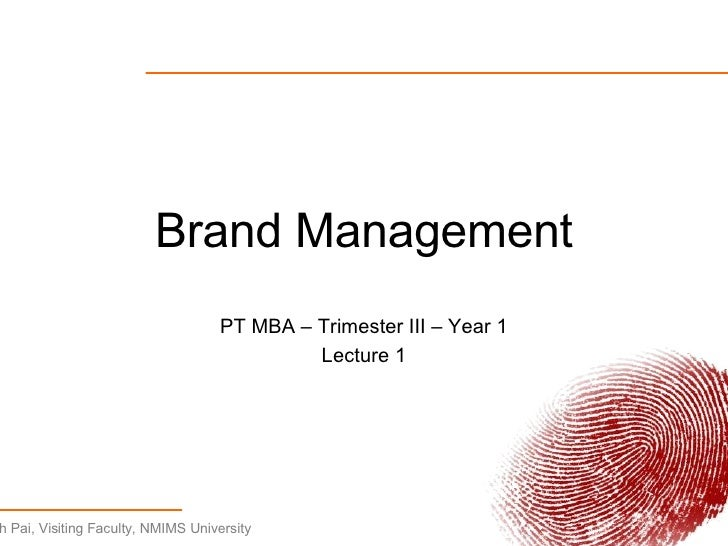 Brand Management PT MBA – Trimester III – Year 1 Lecture 1
