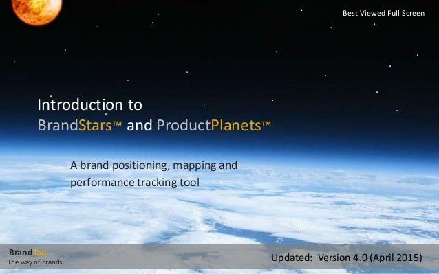 Introduction to BrandStars™ and ProductPlanets™ A brand positioning, mapping and performance tracking tool . . . . . . . ....