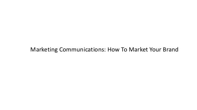 Marketing Communications: How To Market Your Brand