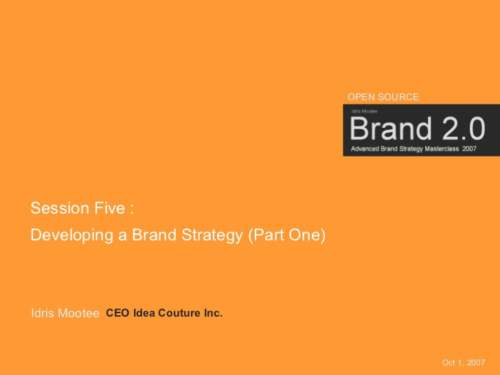 OPEN SOURCE     Session Five : Developing a Brand Strategy (Part One)    Idris Mootee CEO Idea Couture Inc.               ...