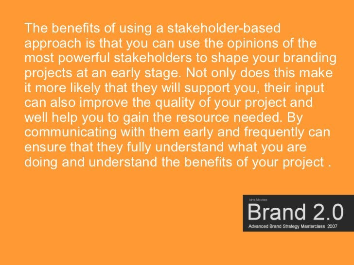 The benefits of using a stakeholder-based approach is that you can use the opinions of the most powerful stakeholders to s...