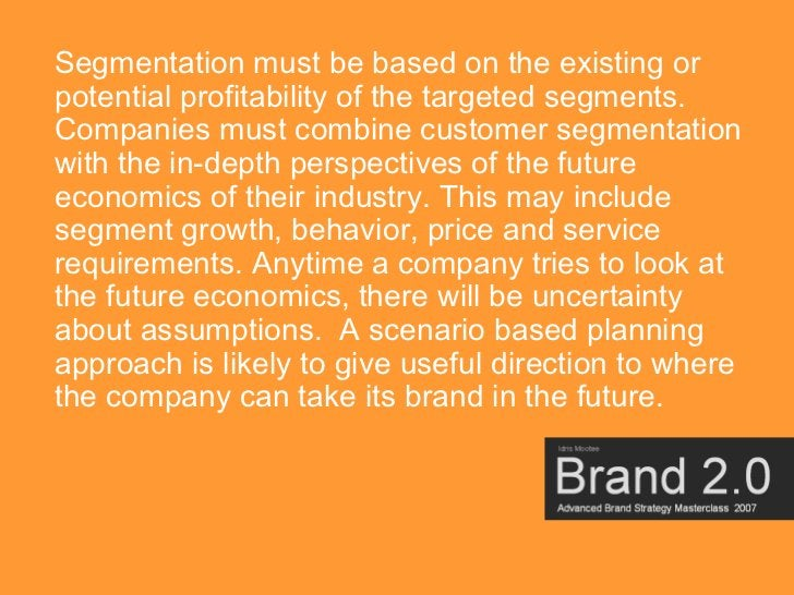 Segmentation must be based on the existing or potential profitability of the targeted segments. Companies must combine cus...