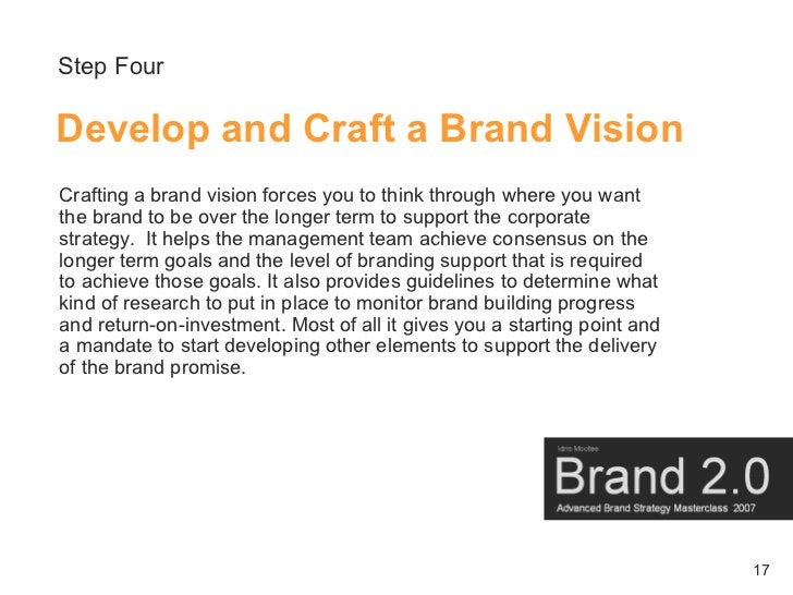 Step Four  Develop and Craft a Brand Vision Crafting a brand vision forces you to think through where you want the brand t...