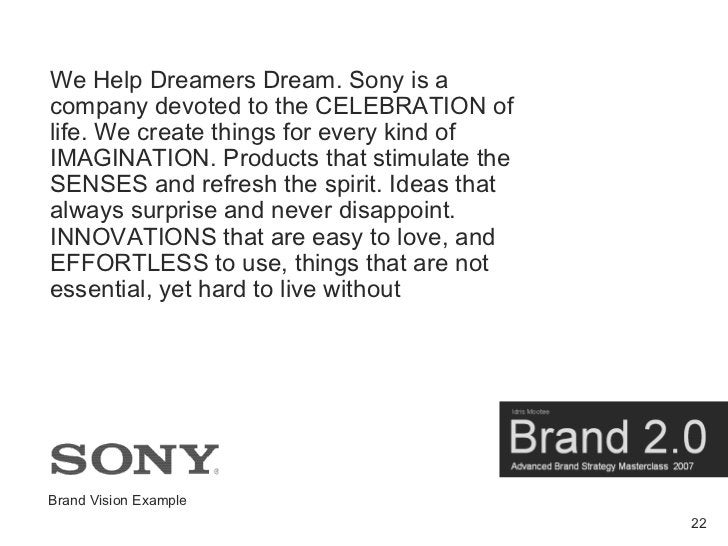 We Help Dreamers Dream. Sony is a company devoted to the CELEBRATION of life. We create things for every kind of IMAGINATI...