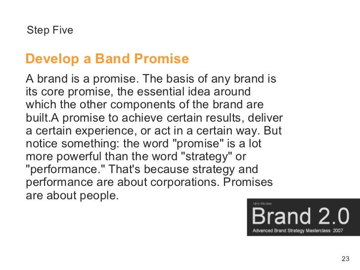 Step Five  Develop a Band Promise A brand is a promise. The basis of any brand is its core promise, the essential idea aro...