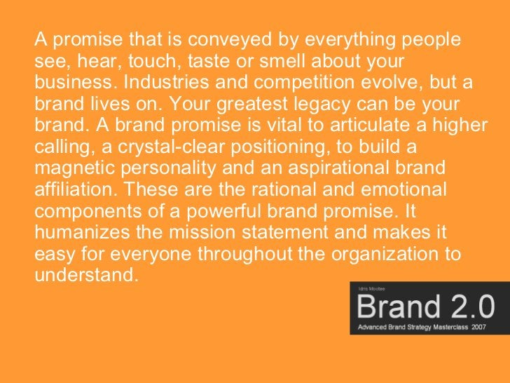 A promise that is conveyed by everything people see, hear, touch, taste or smell about your business. Industries and compe...