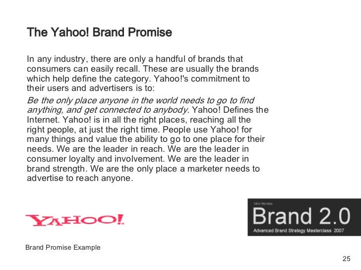 The Yahoo! Brand Promise  In any industry, there are only a handful of brands that consumers can easily recall. These are ...
