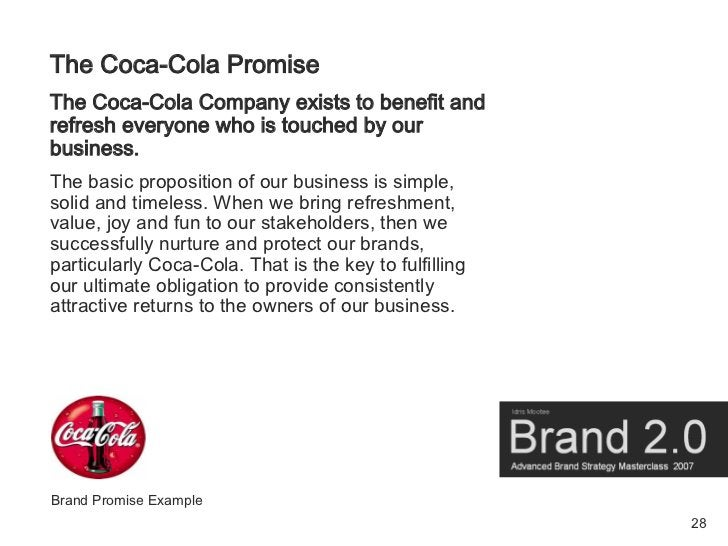 The Coca-Cola Promise The Coca-Cola Company exists to benefit and refresh everyone who is touched by our business. The bas...