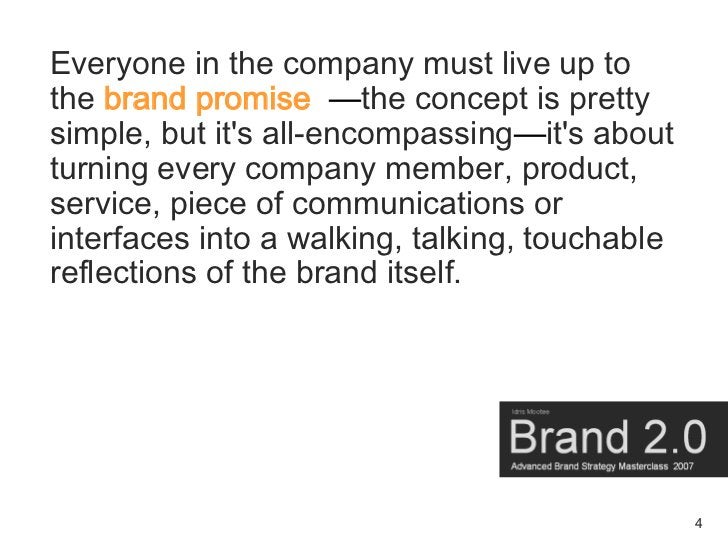 Everyone in the company must live up to the brand promise —the concept is pretty simple, but it's all-encompassing—it's ab...