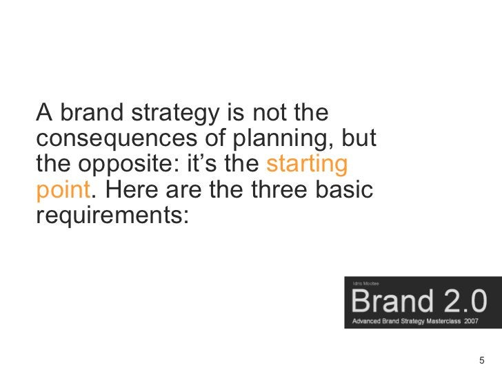 A brand strategy is not the consequences of planning, but the opposite: it's the starting point. Here are the three basic ...