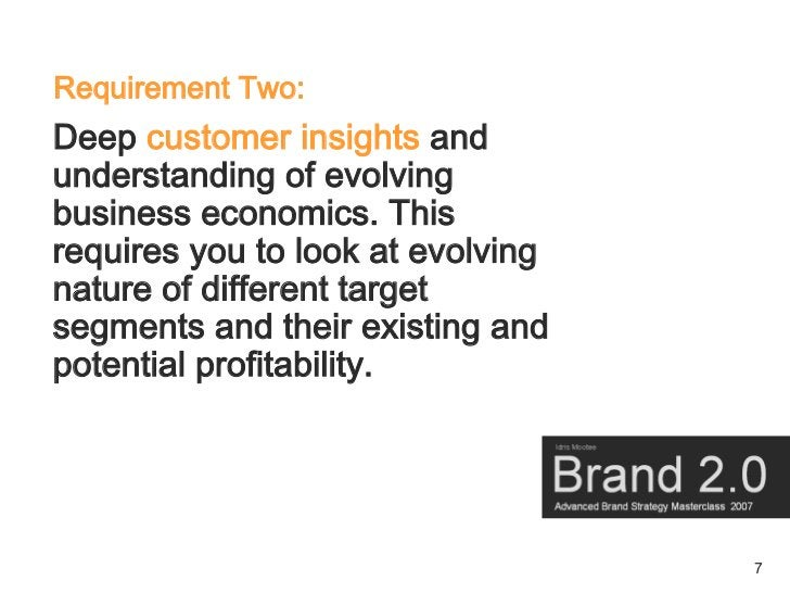 Requirement Two: Deep customer insights and understanding of evolving business economics. This requires you to look at evo...
