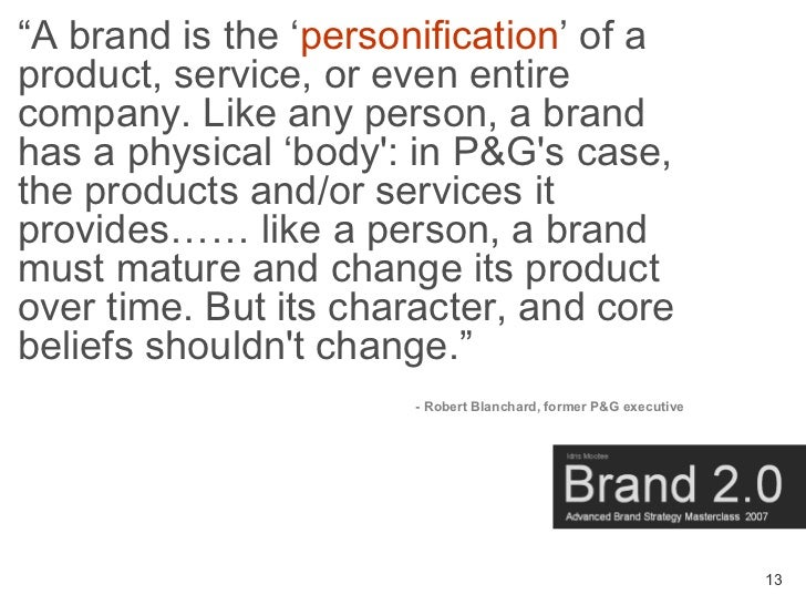 """A brand is the 'personification' of a product, service, or even entire company. Like any person, a brand has a physical '..."