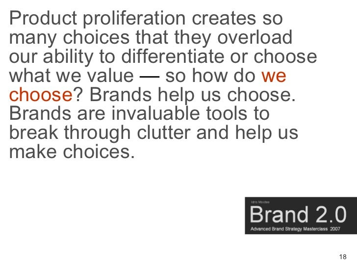 Product proliferation creates so many choices that they overload our ability to differentiate or choose what we value — so...
