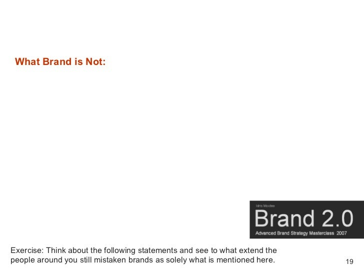 What Brand is Not:     Exercise: Think about the following statements and see to what extend the people around you still m...