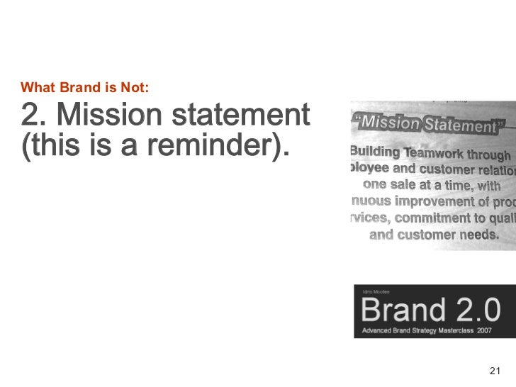 What Brand is Not:  2. Mission statement (this is a reminder).                             21