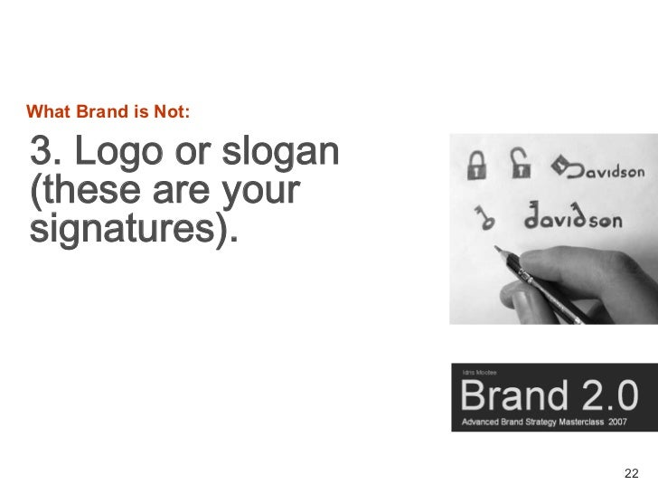 What Brand is Not:  3. Logo or slogan (these are your signatures).                          22