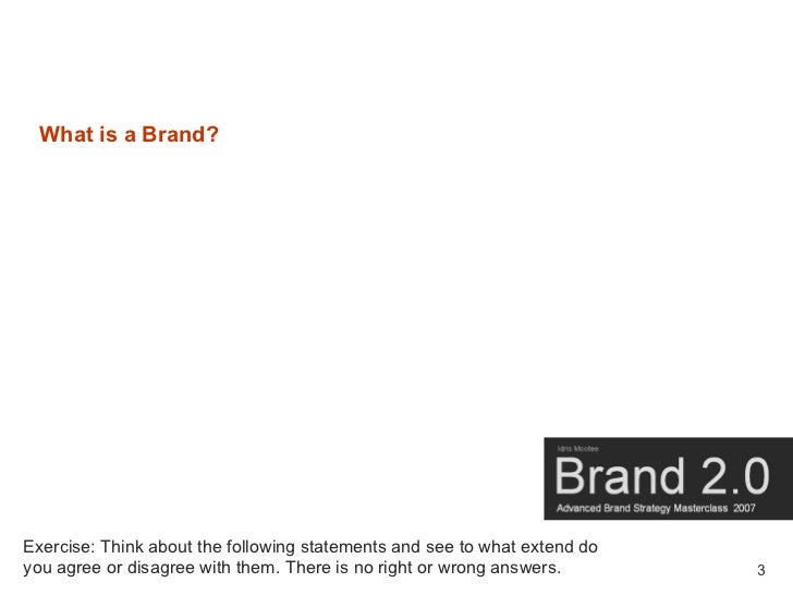 What is a Brand?     Exercise: Think about the following statements and see to what extend do you agree or disagree with t...