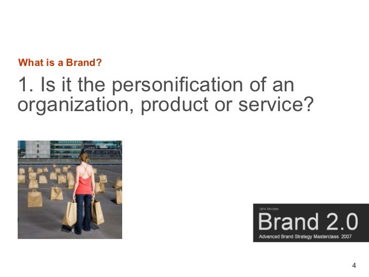 What is a Brand?  1. Is it the personification of an organization, product or service?                                    ...