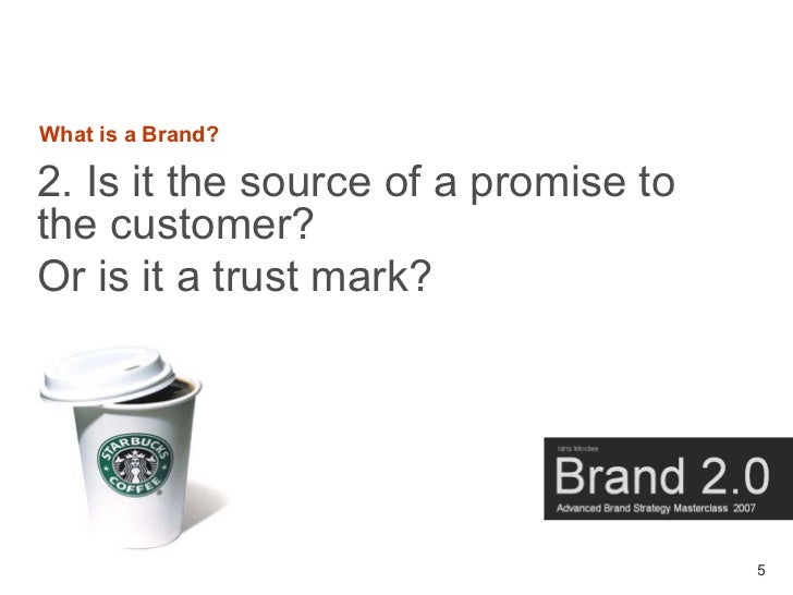 What is a Brand?  2. Is it the source of a promise to the customer? Or is it a trust mark?                                ...