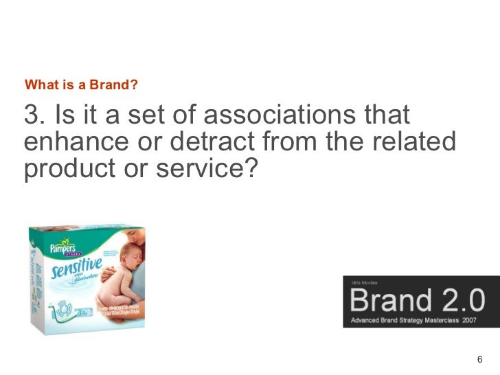 What is a Brand?  3. Is it a set of associations that enhance or detract from the related product or service?             ...