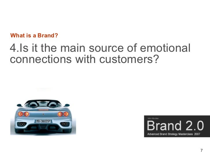 What is a Brand?  4.Is it the main source of emotional connections with customers?                                        ...