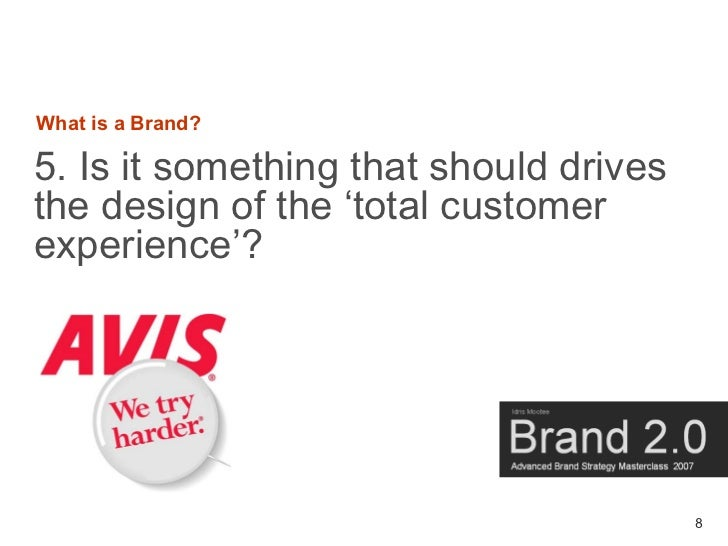 What is a Brand?  5. Is it something that should drives the design of the 'total customer experience'?                    ...