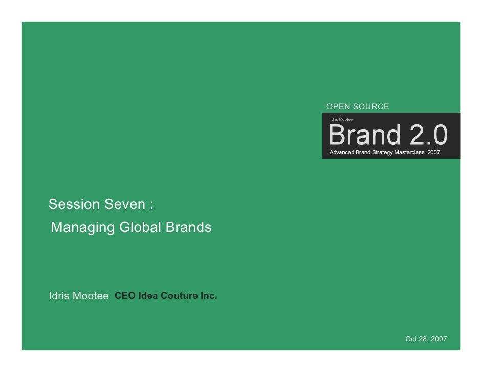 OPEN SOURCE     Session Seven : Managing Global Brands    Idris Mootee CEO Idea Couture Inc.                              ...