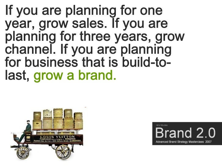 If you are planning for one year, grow sales. If you are planning for three years, grow channel. If you are planning for b...