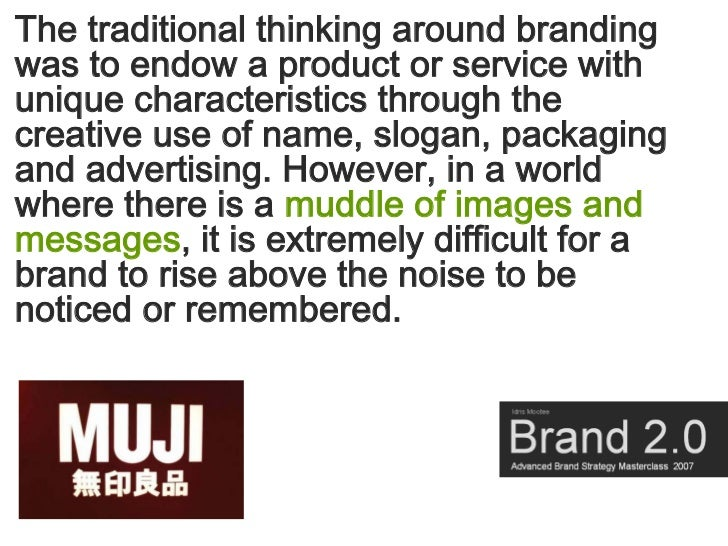 The traditional thinking around branding was to endow a product or service with unique characteristics through the creativ...