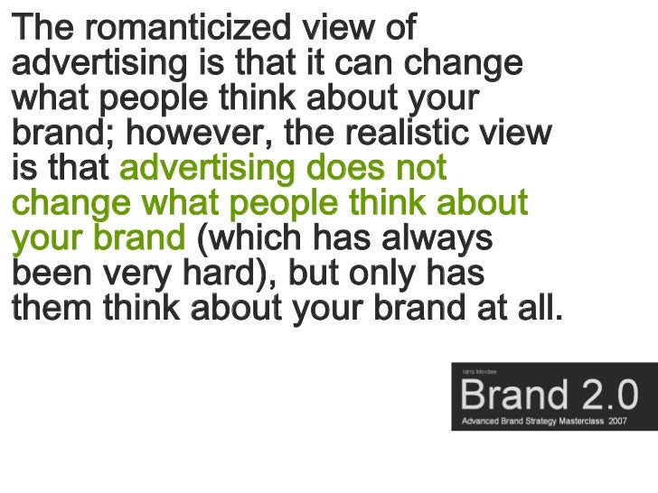 The romanticized view of advertising is that it can change what people think about your brand; however, the realistic view...