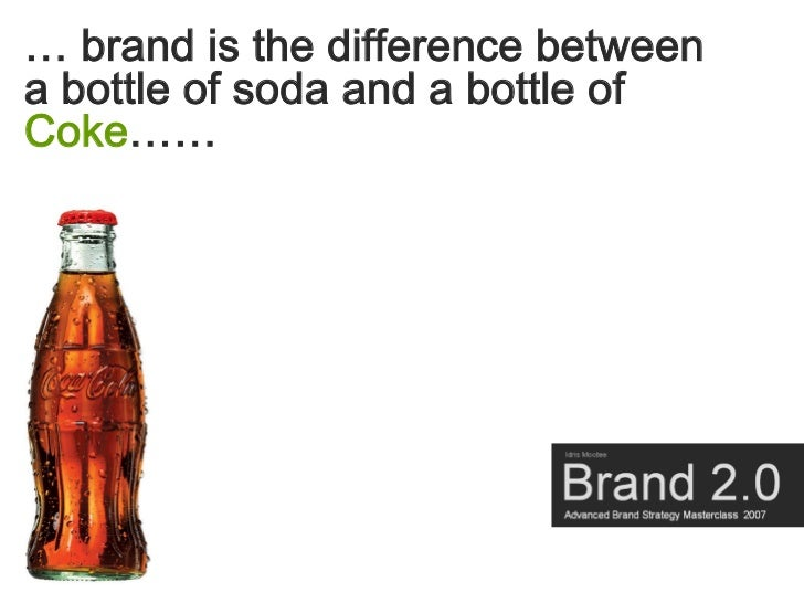 … brand is the difference between a bottle of soda and a bottle of Coke……