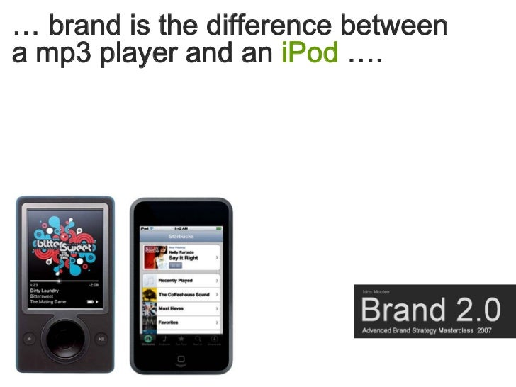 … brand is the difference between a mp3 player and an iPod ….
