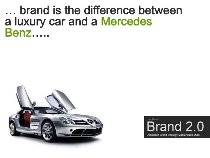 … brand is the difference between a luxury car and a Mercedes Benz…..