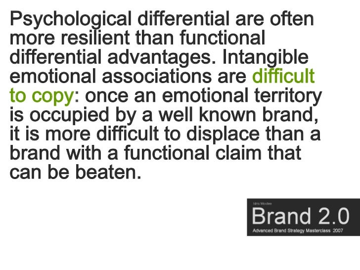 Psychological differential are often more resilient than functional differential advantages. Intangible emotional associat...