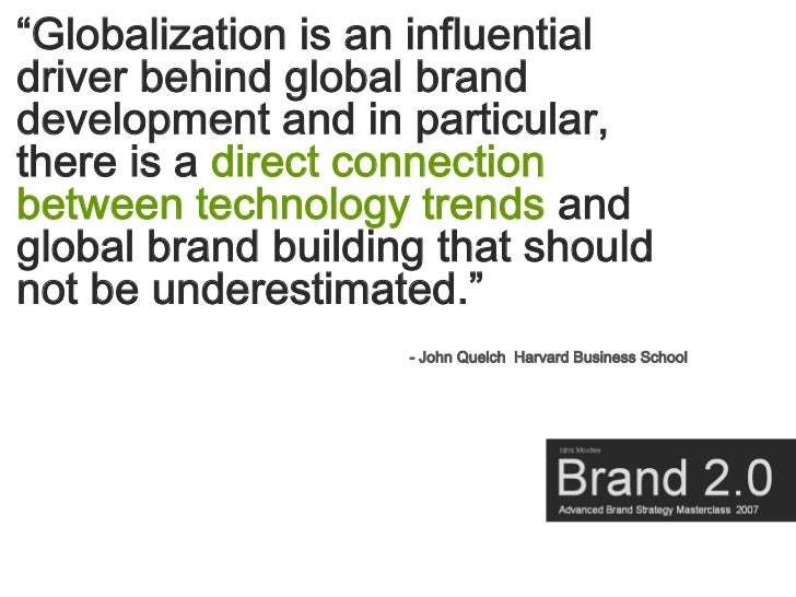 """""""Globalization is an influential driver behind global brand development and in particular, there is a direct connection be..."""