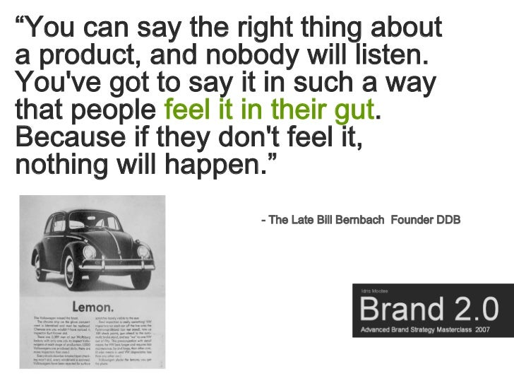 """""""You can say the right thing about a product, and nobody will listen. You've got to say it in such a way that people feel ..."""