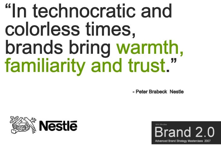 """""""In technocratic and colorless times, brands bring warmth, familiarity and trust.""""                 - Peter Brabeck Nestle"""