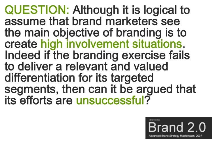 QUESTION: Although it is logical to assume that brand marketers see the main objective of branding is to create high invol...