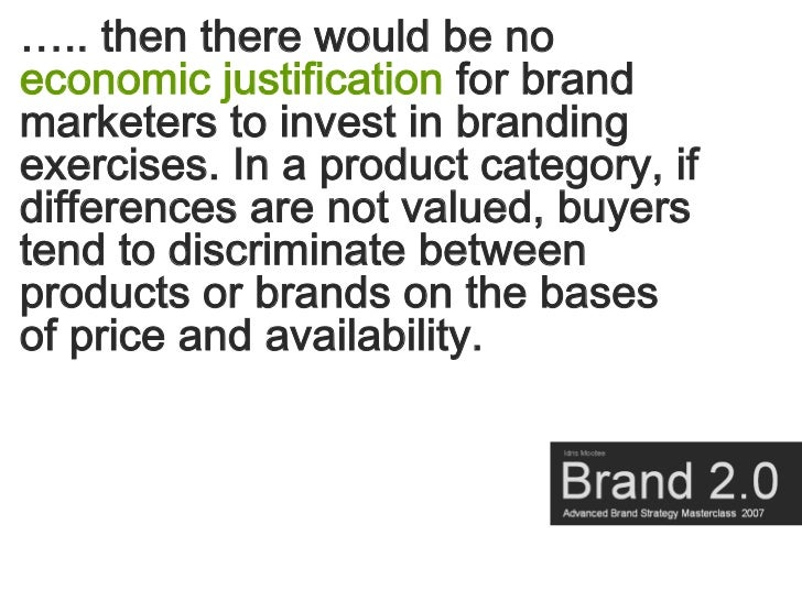 ….. then there would be no economic justification for brand marketers to invest in branding exercises. In a product catego...