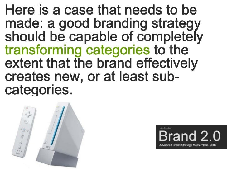 Here is a case that needs to be made: a good branding strategy should be capable of completely transforming categories to ...