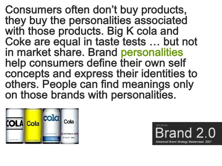 Consumers often don't buy products, they buy the personalities associated with those products. Big K cola and Coke are equ...