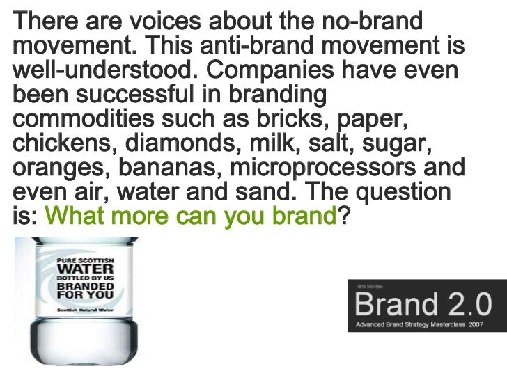 There are voices about the no-brand movement. This anti-brand movement is well-understood. Companies have even been succes...