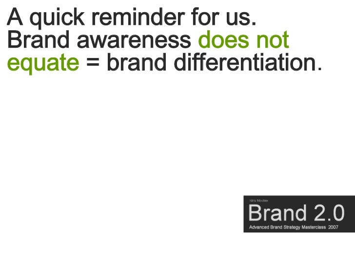 A quick reminder for us. Brand awareness does not equate = brand differentiation.