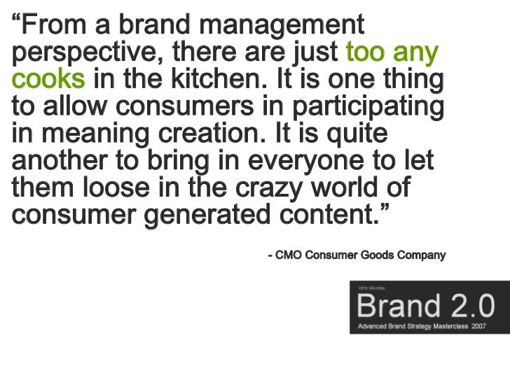 """""""From a brand management perspective, there are just too any cooks in the kitchen. It is one thing to allow consumers in p..."""