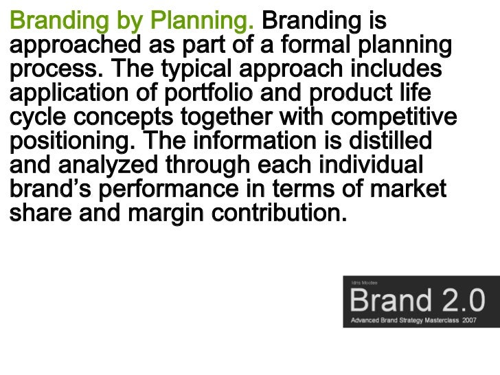Branding by Planning. Branding is approached as part of a formal planning process. The typical approach includes applicati...
