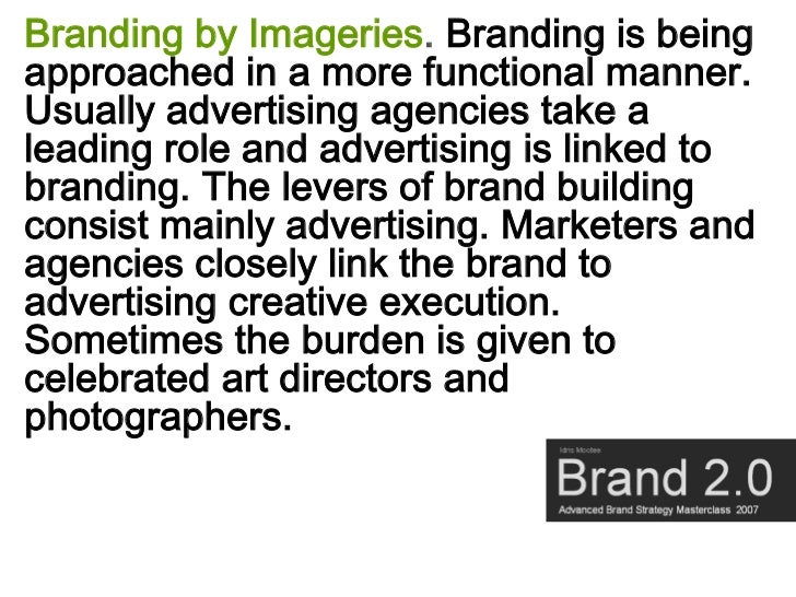 Branding by Imageries. Branding is being approached in a more functional manner. Usually advertising agencies take a leadi...