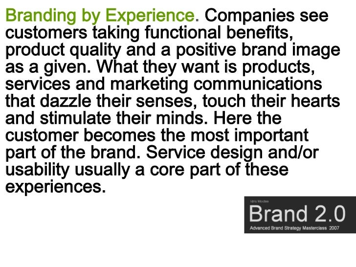 Branding by Experience. Companies see customers taking functional benefits, product quality and a positive brand image as ...