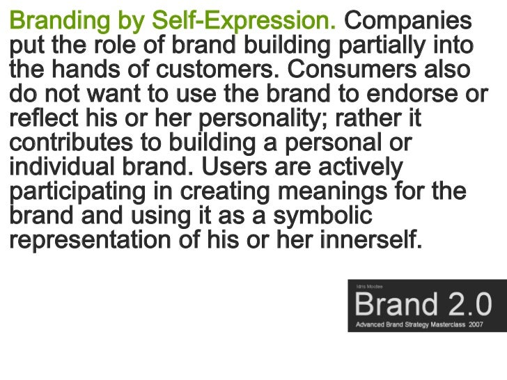 Branding by Self-Expression. Companies put the role of brand building partially into the hands of customers. Consumers als...