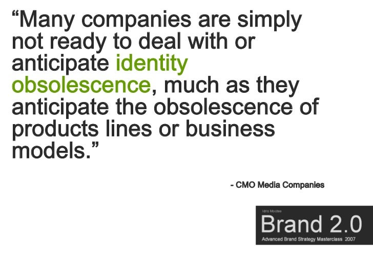 """""""Many companies are simply not ready to deal with or anticipate identity obsolescence, much as they anticipate the obsoles..."""