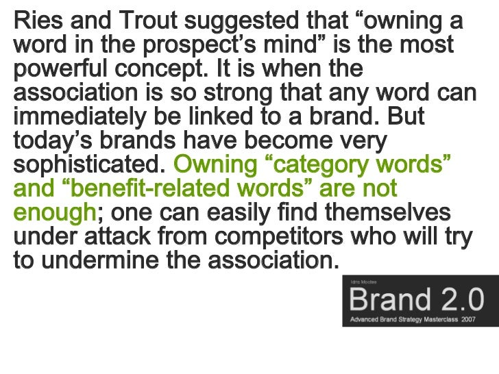 """Ries and Trout suggested that """"owning a word in the prospect's mind"""" is the most powerful concept. It is when the associat..."""